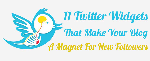 11 Twitter Widgets That Make Your Blog A Magnet For New Followers